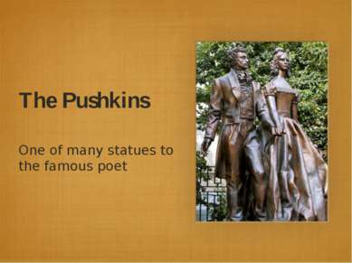 The Pushkins One of many statues to the famous poet