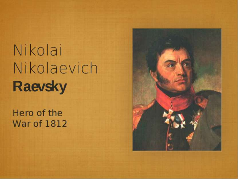 Nikolai Nikolaevich Raevsky Hero of the War of 1812