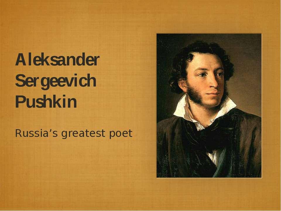 Aleksander Sergeevich Pushkin Russia's greatest poet
