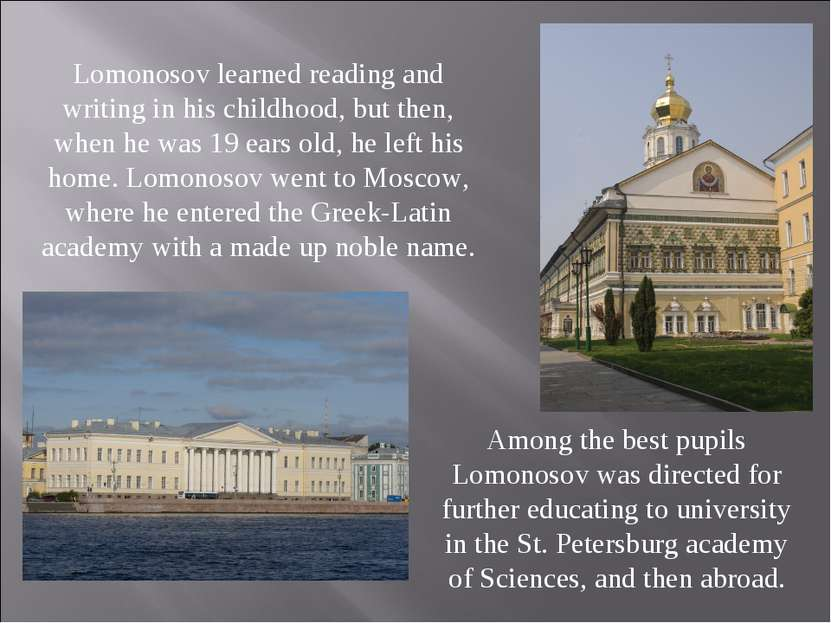 Lomonosov learned reading and writing in his childhood, but then, when he was...