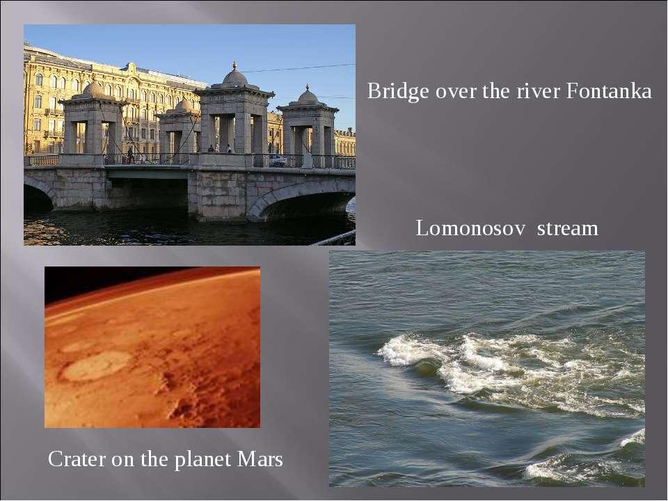Bridge over the river Fontanka Crater on the planet Mars Lomonosov stream