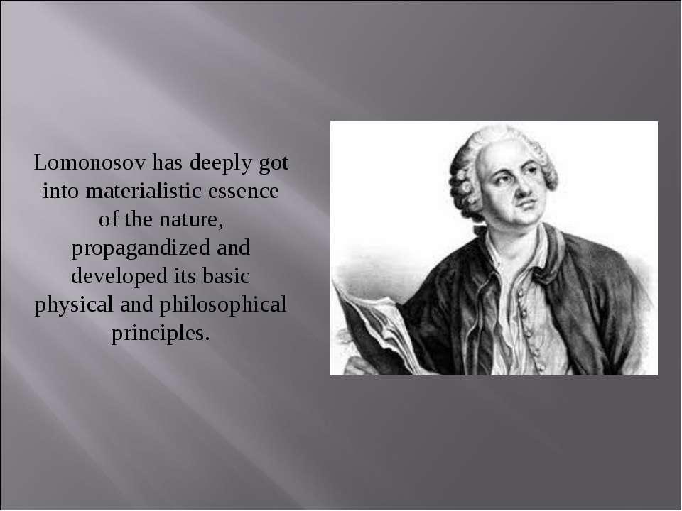 Lomonosov has deeply got into materialistic essence of the nature, propagandi...