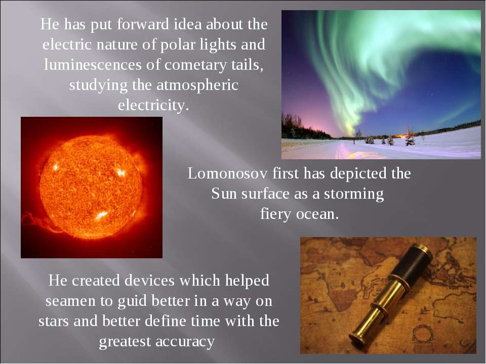 He has put forward idea about the electric nature of polar lights and lumines...
