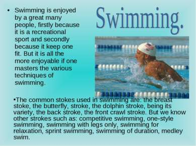 Swimming is enjoyed by a great many people, firstly because it is a recreatio...