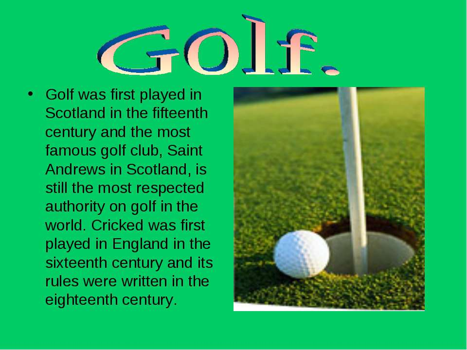 Golf was first played in Scotland in the fifteenth century and the most famou...