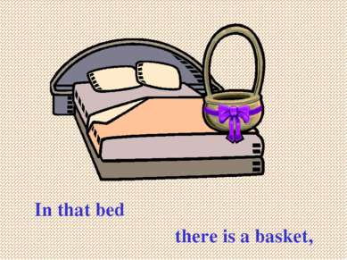 In that bed there is a basket,