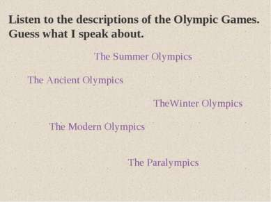The Ancient Olympics TheWinter Olympics The Summer Olympics The Modern Olympi...