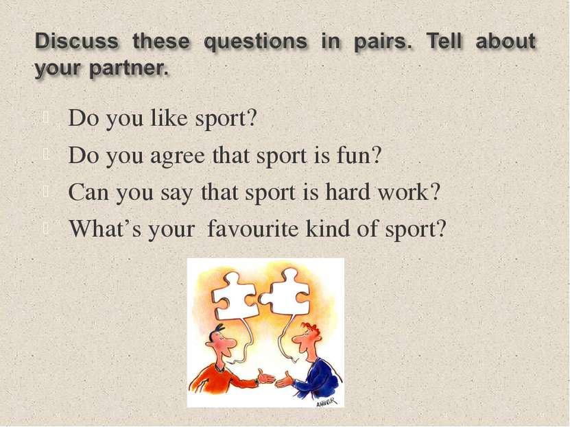 Do you like sport? Do you agree that sport is fun? Can you say that sport is ...