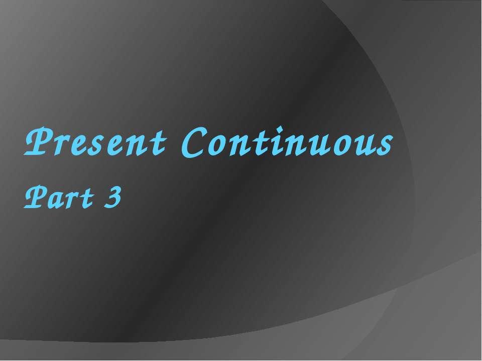 Present Continuous Part 3