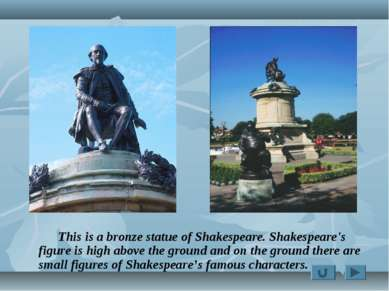 This is a bronze statue of Shakespeare. Shakespeare's figure is high above th...
