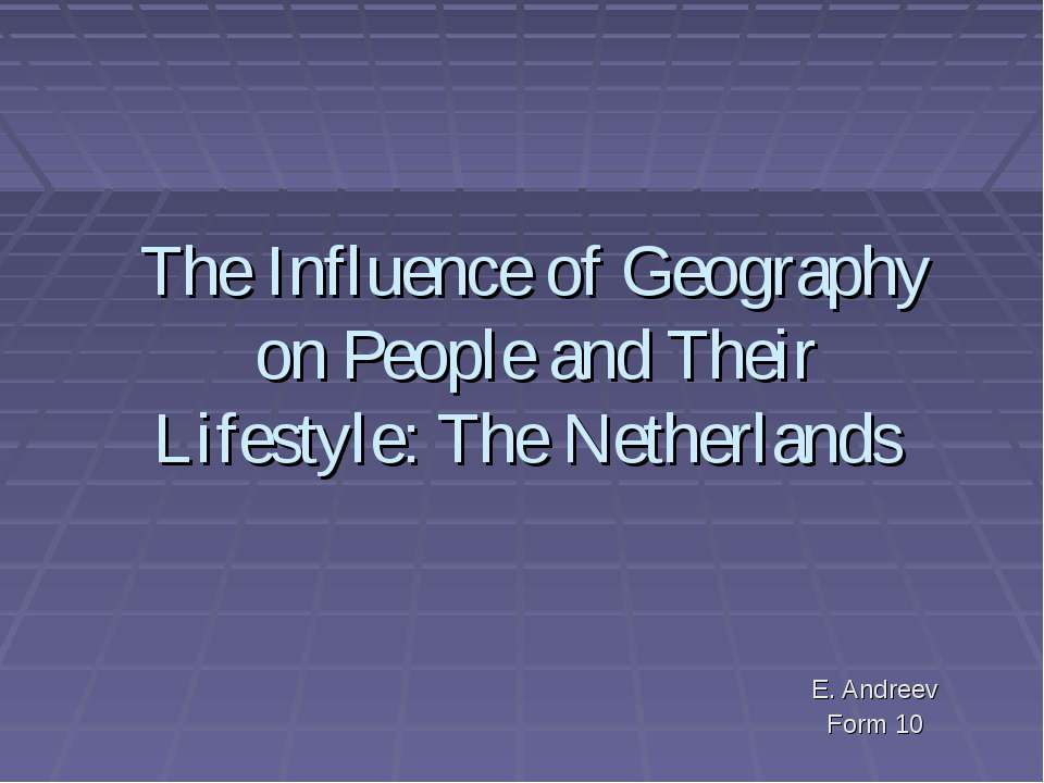 The Influence of Geography on People and Their Lifestyle: The Netherlands E. ...