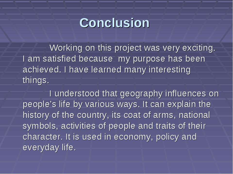 Conclusion Working on this project was very exciting. I am satisfied because ...