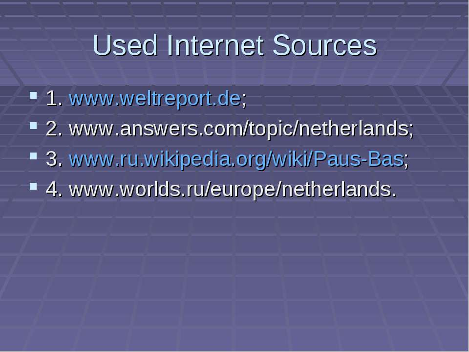 Used Internet Sources 1. www.weltreport.de; 2. www.answers.com/topic/netherla...
