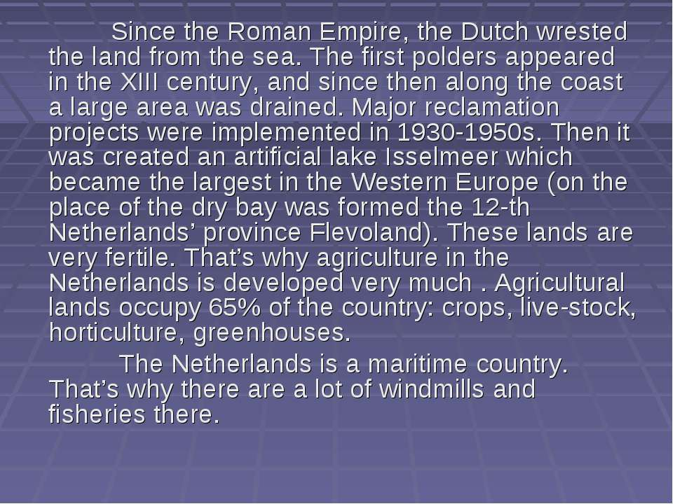 Since the Roman Empire, the Dutch wrested the land from the sea. The first po...