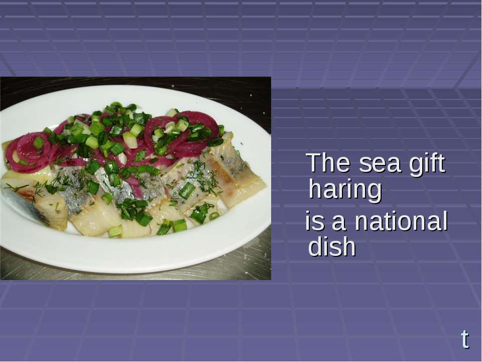t The sea gift haring is a national dish