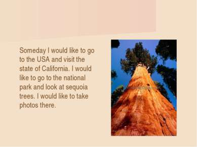 Someday I would like to go to the USA and visit the state of California. I wo...