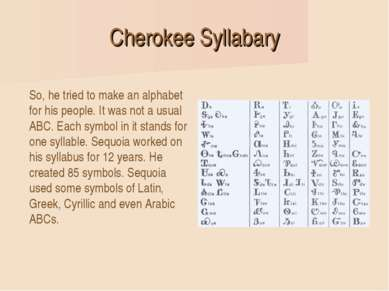 Cherokee Syllabary So, he tried to make an alphabet for his people. It was no...