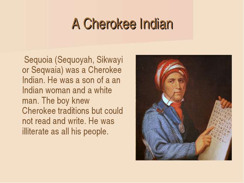 A Cherokee Indian Sequoia (Sequoyah, Sikwayi or Seqwaia) was a Cherokee India...