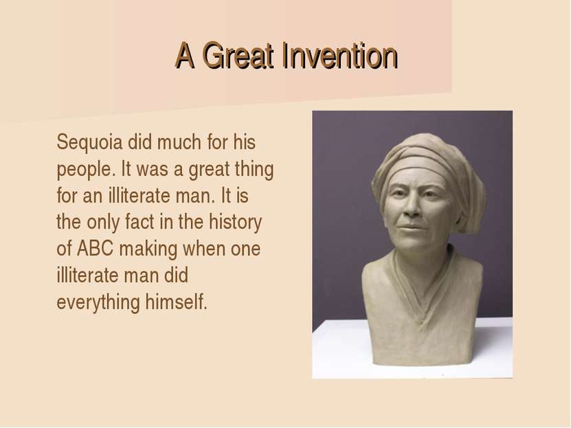 A Great Invention Sequoia did much for his people. It was a great thing for a...