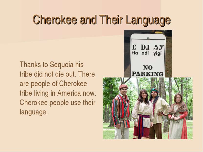 Cherokee and Their Language Thanks to Sequoia his tribe did not die out. Ther...