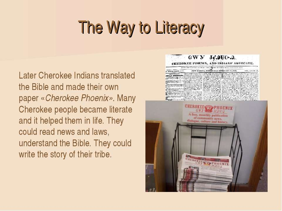 The Way to Literacy Later Cherokee Indians translated the Bible and made thei...