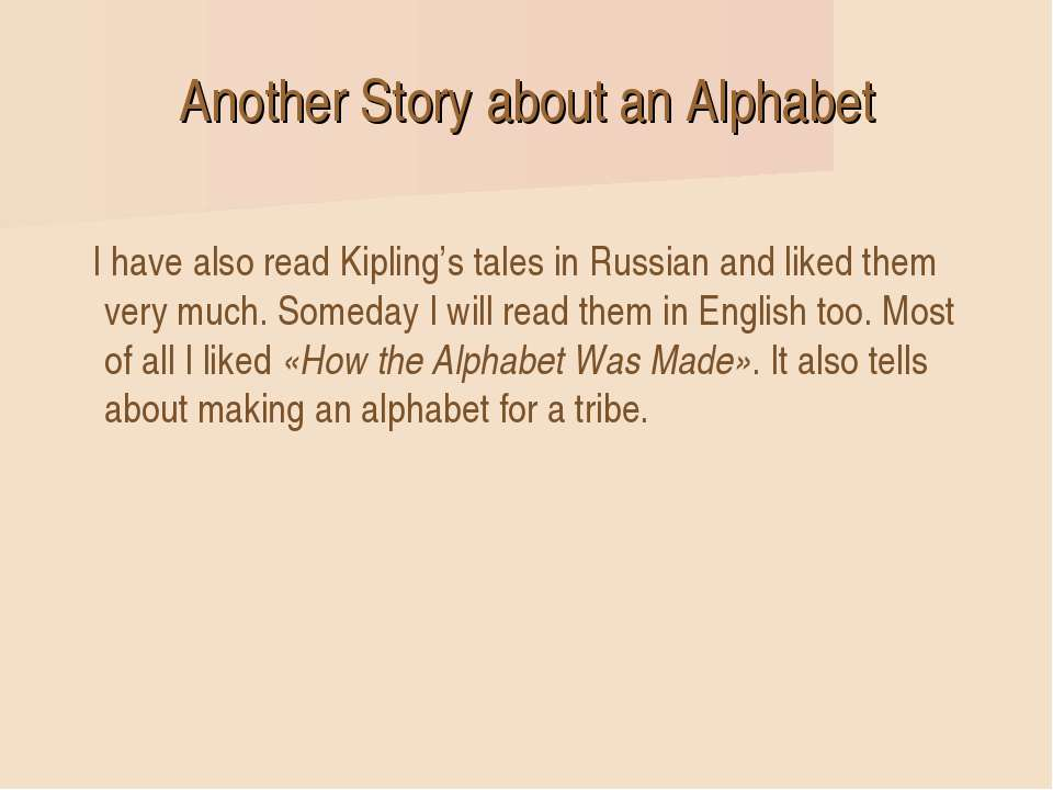 Another Story about an Alphabet I have also read Kipling's tales in Russian a...