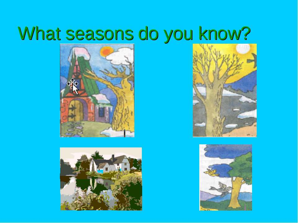 What seasons do you know?
