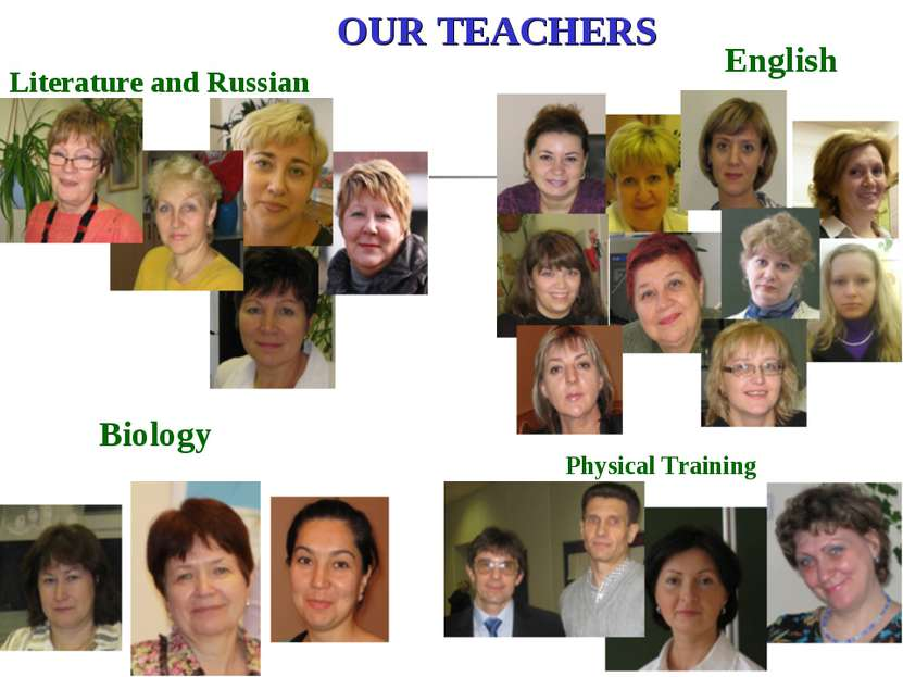 OUR TEACHERS Literature and Russian English Physical Training Biology
