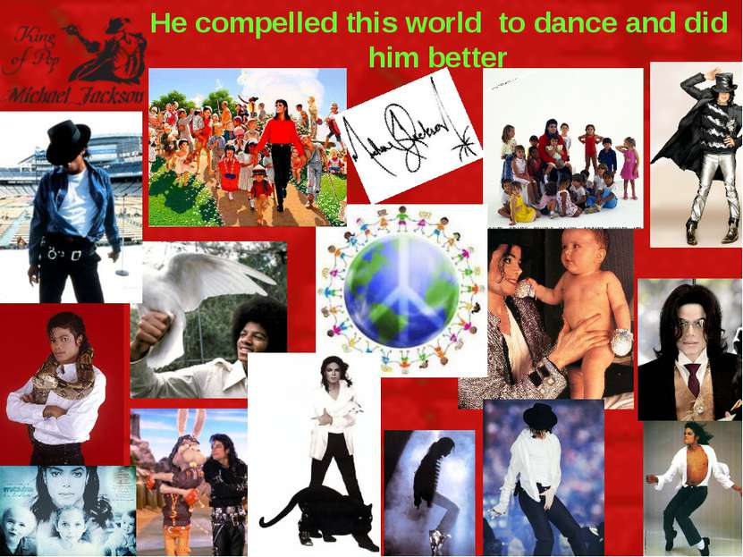 He compelled this world to dance and did him better