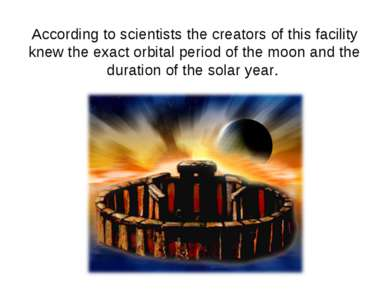 According to scientists the creators of this facility knew the exact orbital ...