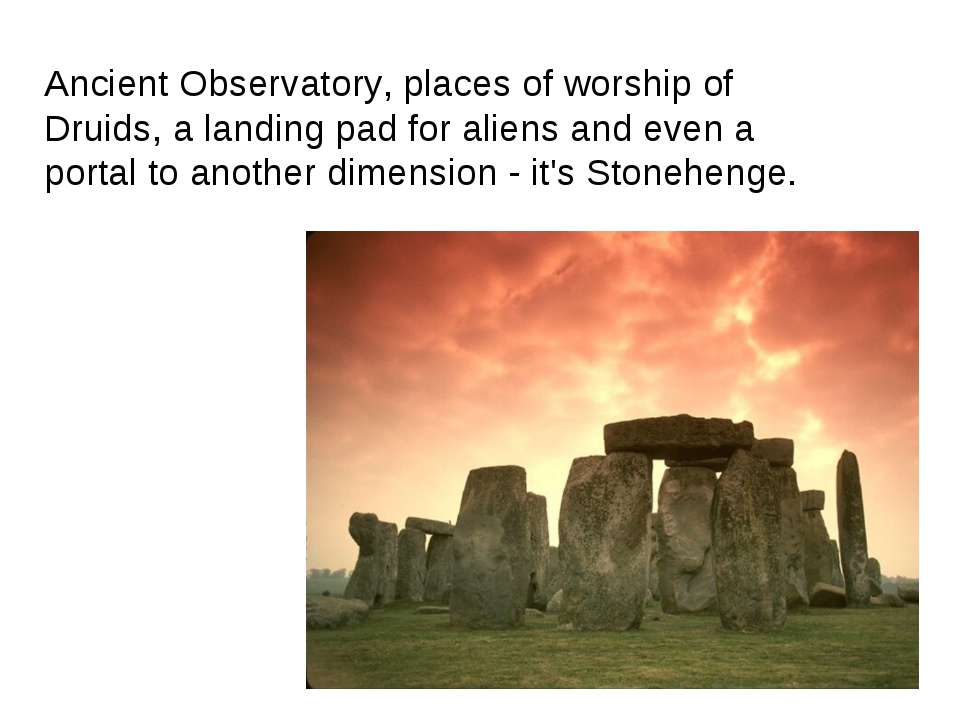 Ancient Observatory, places of worship of Druids, a landing pad for aliens an...