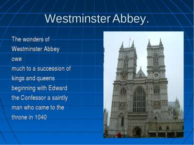 Westminster Abbey. The wonders of Westminster Abbey owe much to a succession ...