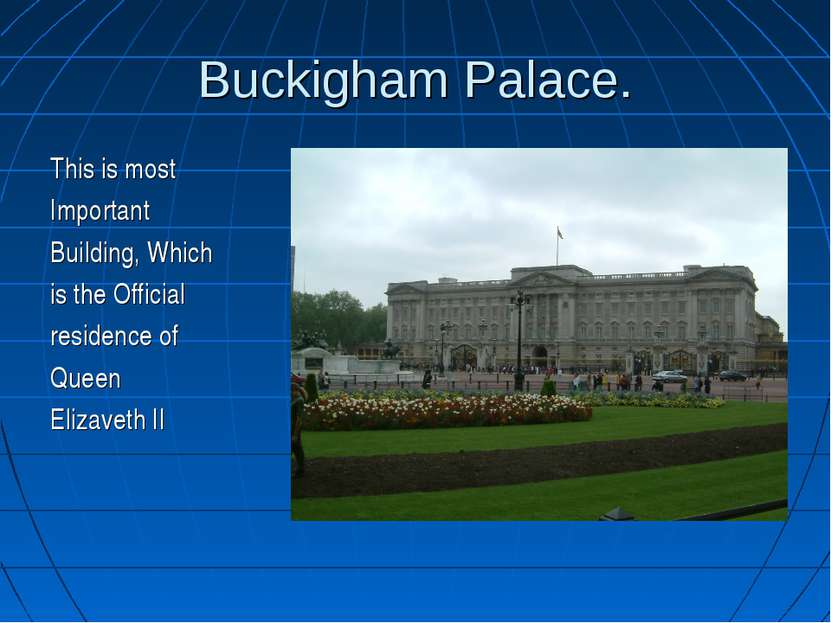 Buckigham Palace. This is most Important Building, Which is the Official resi...