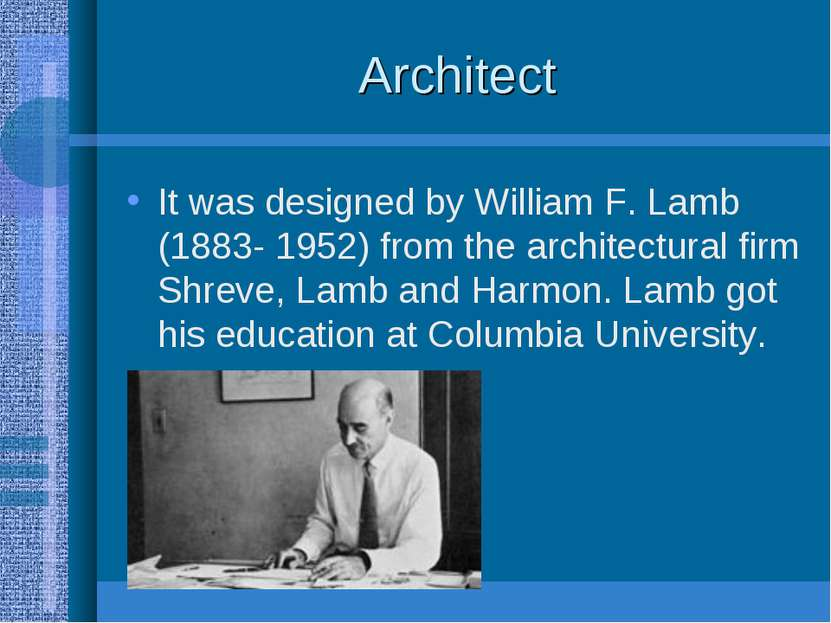 Architect It was designed by William F. Lamb (1883- 1952) from the architectu...