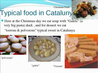 "Typical food in Catalunya Here at the Christmas day we eat soup with ""Galets""..."