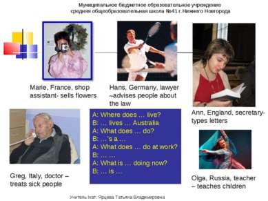 A: Where does … live? B: … lives … Australia A: What does … do? B: …'s a … A:...
