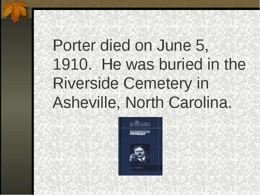 Porter died on June 5, 1910. He was buried in the Riverside Cemetery in Ashev...