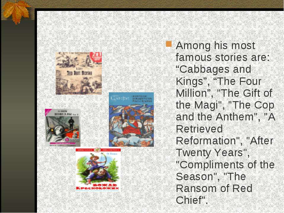 "Among his most famous stories are: ""Cabbages and Kings"", ""The Four Million"", ..."