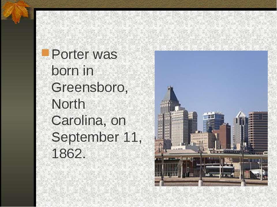 Porter was born in Greensboro, North Carolina, on September 11, 1862.