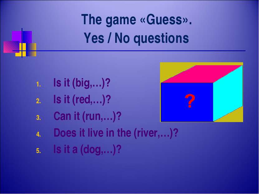 The game «Guess». Yes / No questions Is it (big,…)? Is it (red,…)? Can it (ru...