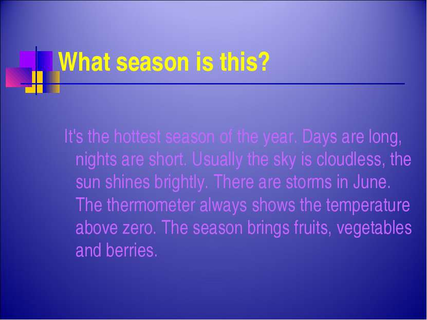 What season is this? It's the hottest season of the year. Days are long, nigh...