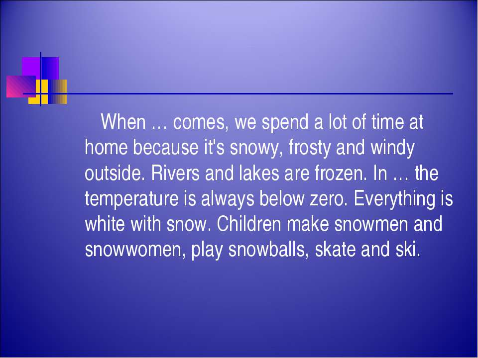 When … comes, we spend a lot of time at home because it's snowy, frosty and w...