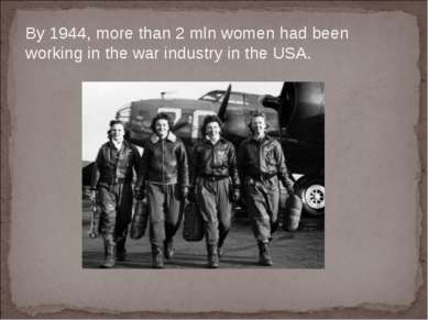 By 1944, more than 2 mln women had been working in the war industry in the USA.