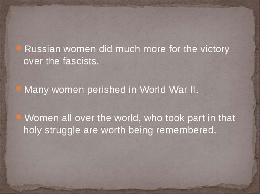 Russian women did much more for the victory over the fascists. Many women per...