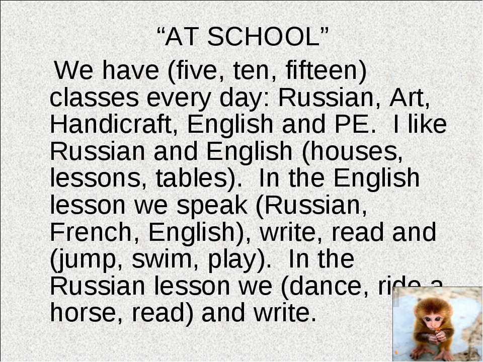 """AT SCHOOL"" We have (five, ten, fifteen) classes every day: Russian, Art, Han..."