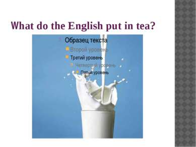 What do the English put in tea?