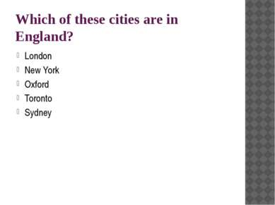 Which of these cities are in England? London New York Oxford Toronto Sydney