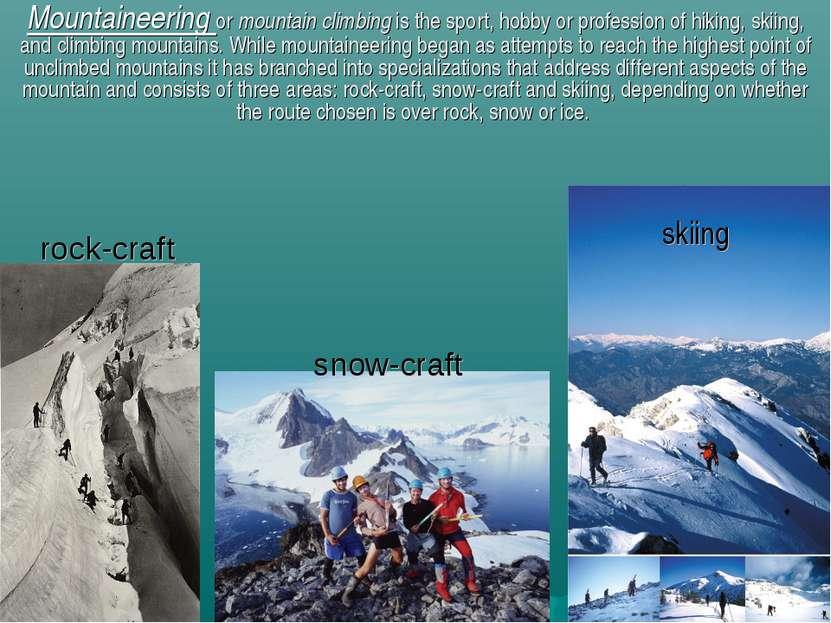 rock-craft Mountaineering or mountain climbing is the sport, hobby or profess...