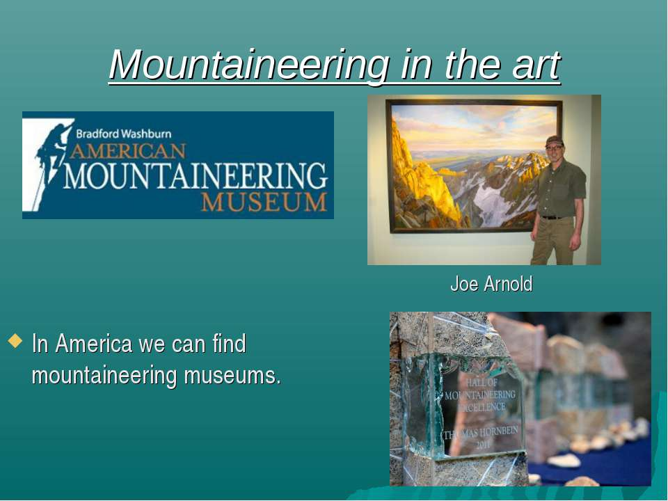 Mountaineering in the art In America we can find mountaineering museums. Joe ...