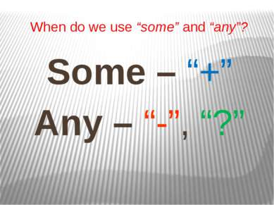 "When do we use ""some"" and ""any""? Some – ""+"" Any – ""-"", ""?"""